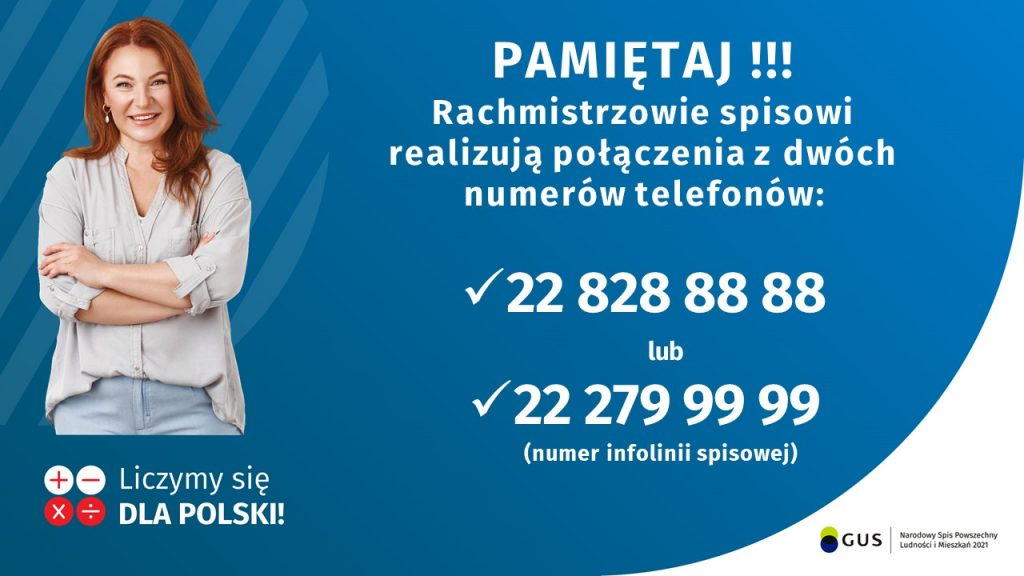 Na obrazie po lewej stronie widnieje kobieta, po prawej biały napis Pamiętaj Rachmistrzowie spisowi realizują połączenia z dwóch numerów telefonów: 228288888 lub 222799999 numer infolinii spisowej, całość na niebieskim tle
